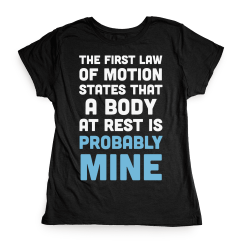 The First Law Of Motion States That A Body At Rest Is Probably Mine Womens T-Shirt