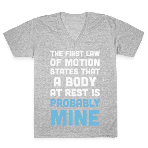 The First Law Of Motion States That A Body At Rest Is Probably Mine V-Neck Tee Shirt
