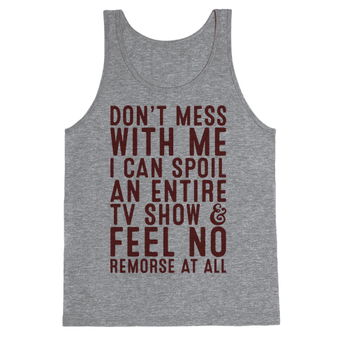 Don't Mess with Me I Can Spoil an Entire TV Show Tank Top
