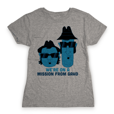 THEY'RE ON A MISSION FROM GOD Womens T-Shirt
