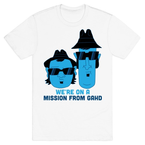 THEY'RE ON A MISSION FROM GOD T-Shirt