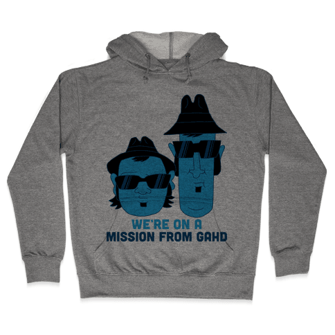 THEY'RE ON A MISSION FROM GOD Hooded Sweatshirt