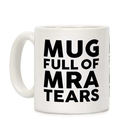 Mug Full Of MRA Tears Coffee Mug