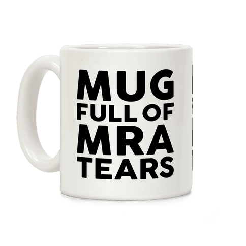 Mug Full Of MRA Tears