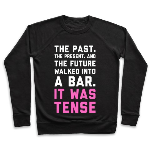 The Past, Present, and the Future Walked into a Bar. It Was Tense. Pullover