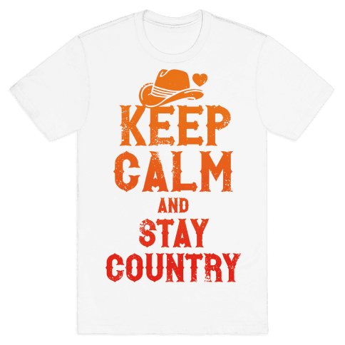 Keep Calm And Stay Country Mens T-Shirt