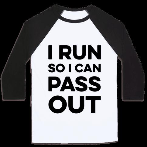 I Run So I Can Pass Out Baseball Tee