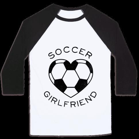 Soccer Girlfriend (Baseball Tee) Baseball Tee