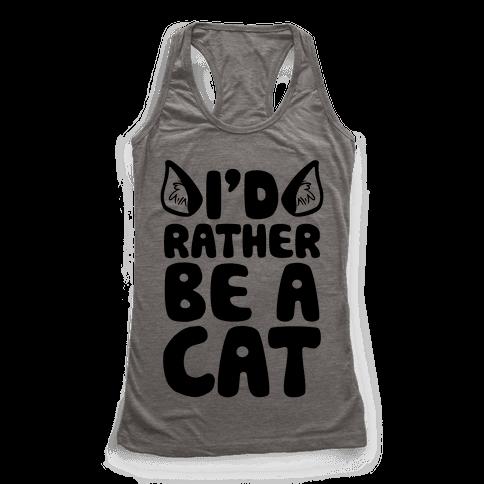 I'd Rather Be A Cat Racerback Tank Top