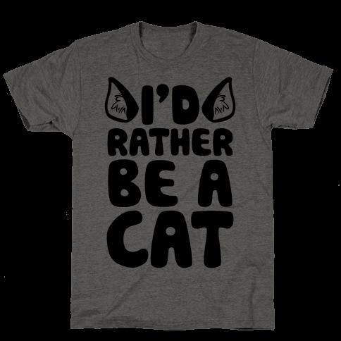 I'd Rather Be A Cat Mens T-Shirt