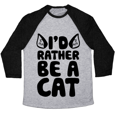 I'd Rather Be A Cat Baseball Tee