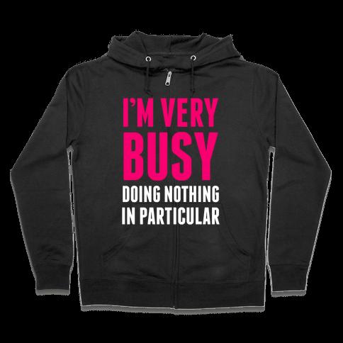 I'm Very Busy Zip Hoodie