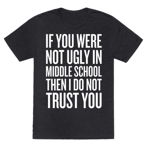 If You Were Not Ugly In Middle School