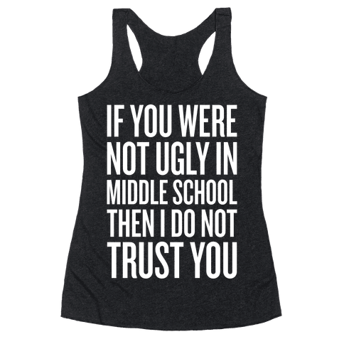 If You Were Not Ugly In Middle School Racerback Tank Top