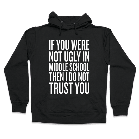 If You Were Not Ugly In Middle School Hooded Sweatshirt