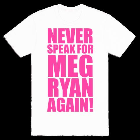 Never Speak For Meg Ryan Mens T-Shirt