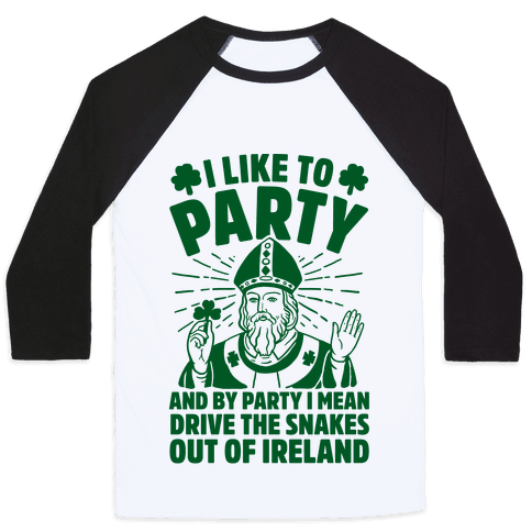 I Like To Party & By Party I Mean Drive The Snakes Out Of Ireland Baseball Tee