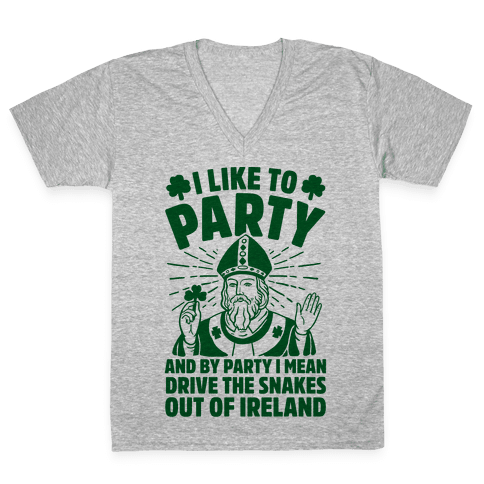 I Like To Party & By Party I Mean Drive The Snakes Out Of Ireland V-Neck Tee Shirt