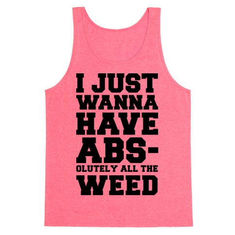 I Just Wanna Have Abs-olutely All The Weed Tank Top