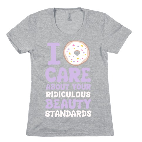 I Doughnut Care About Your Ridiculous Beauty Standards Womens T-Shirt