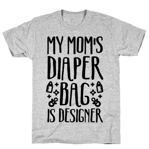 My Mom's Diaper Bag Is Designer Mens T-Shirt