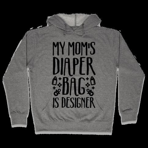 My Mom's Diaper Bag Is Designer Hooded Sweatshirt