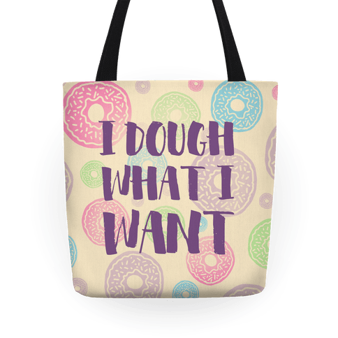 I Dough What I Want Tote