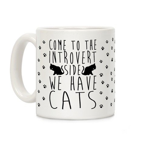 Come To The Introverts Side We Have Cats Coffee Mug