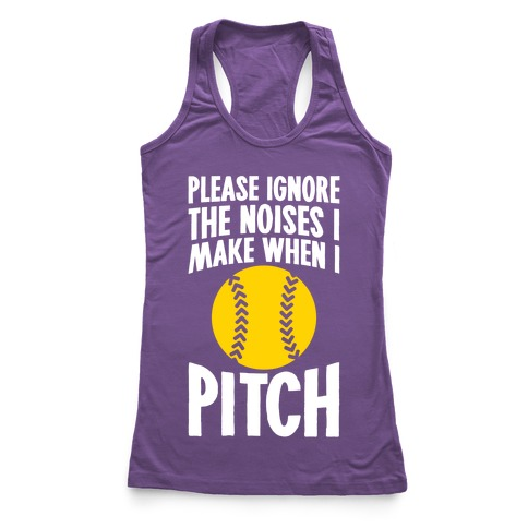 Please Ignore The Noises I Make When I Pitch Racerback Tank Top