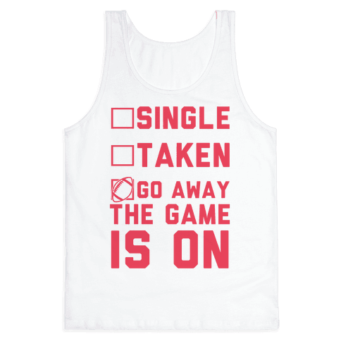 Single Taken Go Away The Game Is On Tank Top