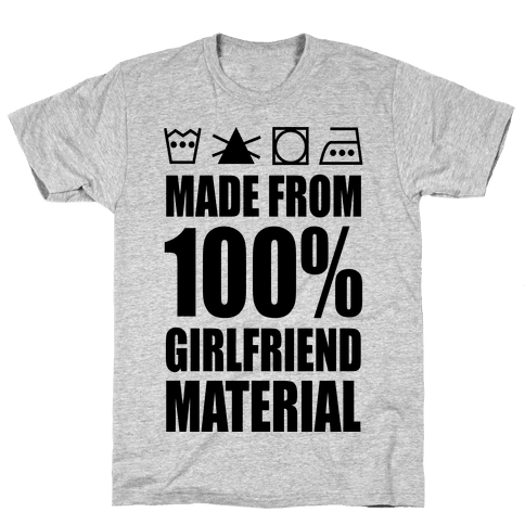 100% Girlfriend Material Mens T-Shirt