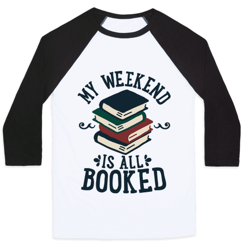 My Weekend is all Booked Baseball Tee