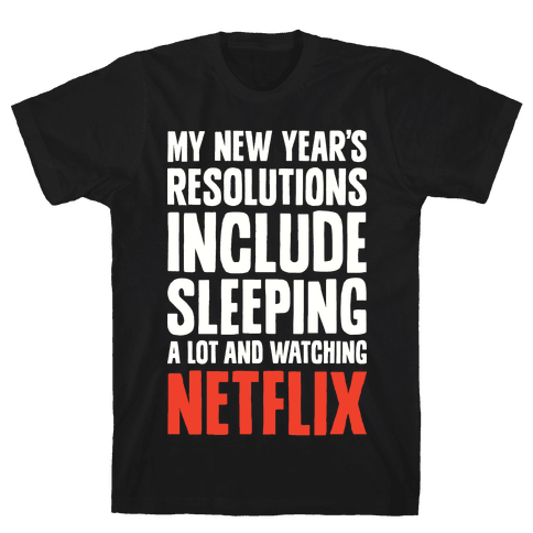 My New Year's Resolutions Include Sleeping A Lot And Watching Netflix Mens T-Shirt