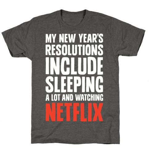 My New Year's Resolutions Include Sleeping A Lot And Watching Netflix T-Shirt