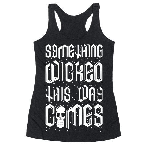 Something Wicked This Way Comes Racerback Tank Top