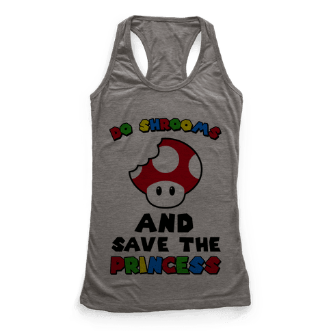 Do Shrooms and Save the Princess Racerback Tank Top