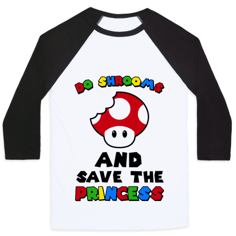 Do Shrooms and Save the Princess Baseball Tee