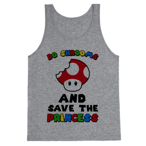 Do Shrooms and Save the Princess Tank Top