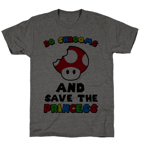 Do Shrooms and Save the Princess Mens T-Shirt