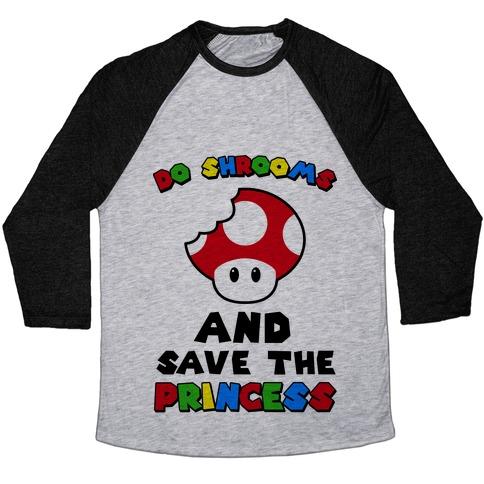 Do Shrooms and Save the Princess Baseball Tee