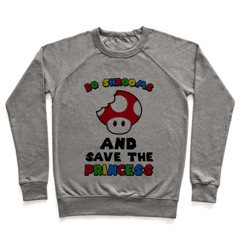Do Shrooms and Save the Princess Pullover
