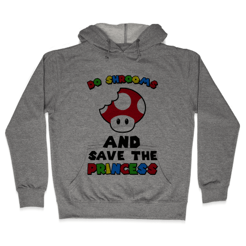 Do Shrooms and Save the Princess Hooded Sweatshirt
