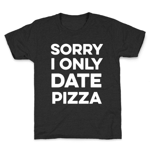 Sorry I Only Date Pizza Kids T-Shirt