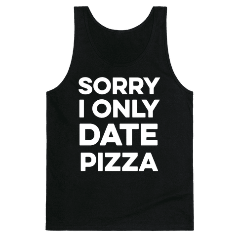 Sorry I Only Date Pizza Tank Top