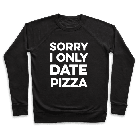 Sorry I Only Date Pizza Pullover
