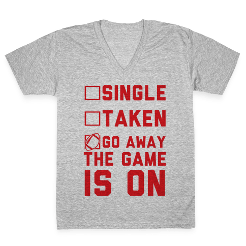 Single Taken Go Away The Game Is On V-Neck Tee Shirt