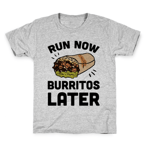 Run Now Burritos Later Kids T-Shirt