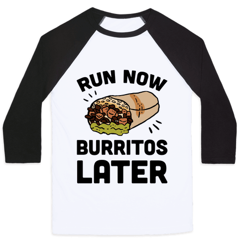 Run Now Burritos Later Baseball Tee