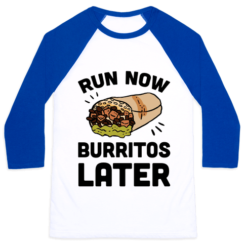 Run Now Burritos Later Baseball Tee