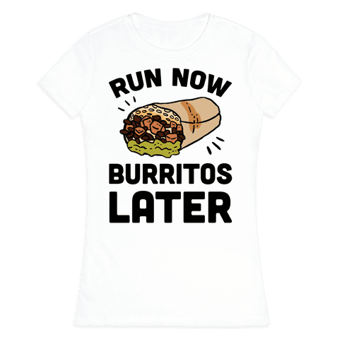 Run Now Burritos Later Womens T-Shirt